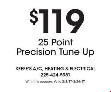 $119 25 Point Precision Tune Up. With this coupon. Valid 2/3/17-3/24/17.