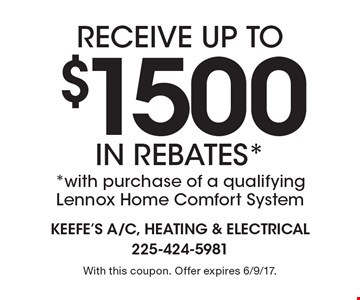 Receive up to $1500 in rebates*. *With purchase of a qualifying Lennox Home Comfort System. With this coupon. Offer expires 6/9/17.
