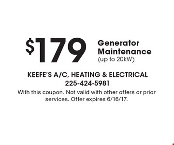 $179 GeneratorMaintenance(up to 20kW). With this coupon. Not valid with other offers or prior services. Offer expires 6/16/17.