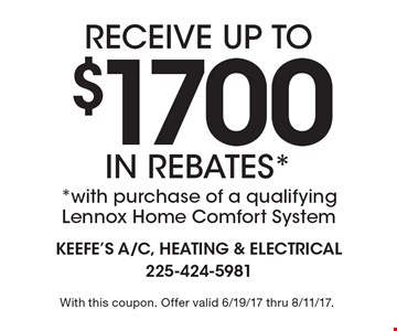 receive up to $1700 in rebates* *with purchase of a qualifying Lennox Home Comfort System. With this coupon. Offer valid 6/19/17 thru 8/11/17.
