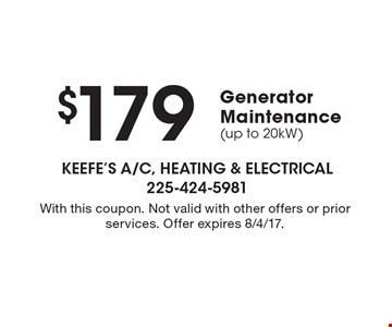 $179 Generator Maintenance (up to 20kW). With this coupon. Not valid with other offers or prior services. Offer expires 8/4/17.