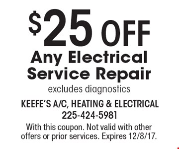 $25 Off Any Electrical Service Repair excludes diagnostics. With this coupon. Not valid with other offers or prior services. Expires 12/8/17.