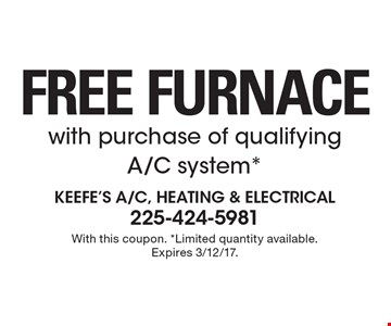 FREE FURNACE with purchase of qualifying A/C system*. With this coupon. *Limited quantity available. Expires 3/12/17.