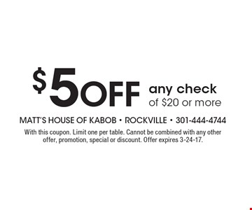 $5 Off any check of $20 or more. With this coupon. Limit one per table. Cannot be combined with any other offer, promotion, special or discount. Offer expires 3-24-17.