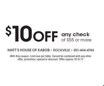 $10 Off any check of $55 or more. With this coupon. Limit one per table. Cannot be combined with any other offer, promotion, special or discount. Offer expires 10-6-17.