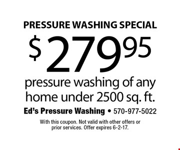 pressure washing Special $279.95 pressure washing of any home under 2500 sq. ft. With this coupon. Not valid with other offers or prior services. Offer expires 6-2-17.
