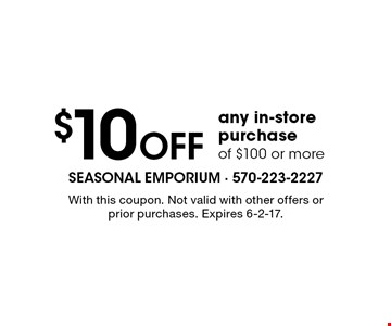 $10 Off any in-store purchase of $100 or more. With this coupon. Not valid with other offers or prior purchases. Expires 6-2-17.