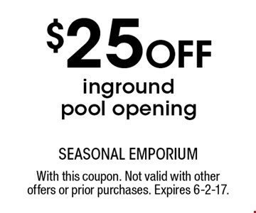 $25 Off inground pool opening. With this coupon. Not valid with other offers or prior purchases. Expires 6-2-17.