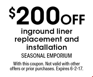 $200 Off inground liner replacement and installation. With this coupon. Not valid with other offers or prior purchases. Expires 6-2-17.