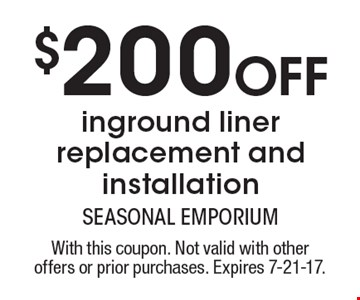 $200 Off inground liner replacement and installation. With this coupon. Not valid with other offers or prior purchases. Expires 7-21-17.