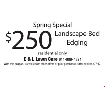 Spring Special $250 Landscape Bed Edging residential only. With this coupon. Not valid with other offers or prior purchases. Offer expires 4/7/17.
