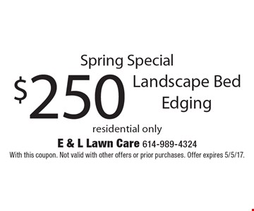 Spring Special $250 Landscape Bed Edging residential only. With this coupon. Not valid with other offers or prior purchases. Offer expires 5/5/17.