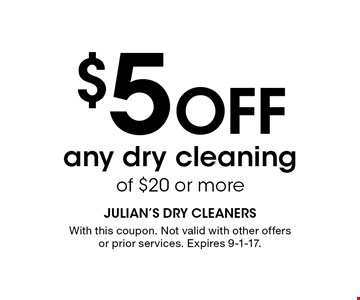 $5 Off any dry cleaning of $20 or more. With this coupon. Not valid with other offers or prior services. Expires 9-1-17.