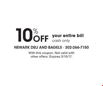 10% Off your entire bill. Cash only. With this coupon. Not valid with other offers. Expires 3/10/17.