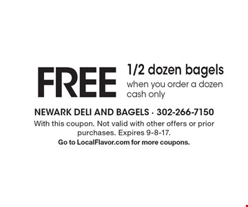 free 1/2 dozen bagels when you order a dozen cash only. With this coupon. Not valid with other offers or prior purchases. Expires 9-8-17.Go to LocalFlavor.com for more coupons.