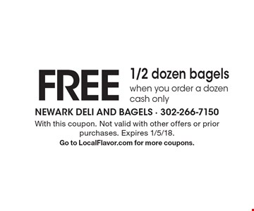 free 1/2 dozen bagels when you order a dozen cash only. With this coupon. Not valid with other offers or prior purchases. Expires 1/5/18. Go to LocalFlavor.com for more coupons.