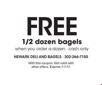 FREE 1/2 dozen bagels when you order a dozen - cash only. With this coupon. Not valid with other offers. Expires 7-7-17.