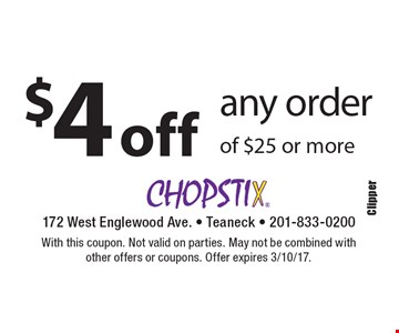 $4 off any order of $25 or more. With this coupon. Not valid on parties. May not be combined with other offers or coupons. Offer expires 3/10/17.
