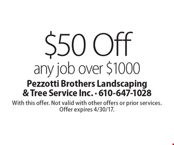 $50 Off any job over $1000. With this offer. Not valid with other offers or prior services. Offer expires 4/30/17.