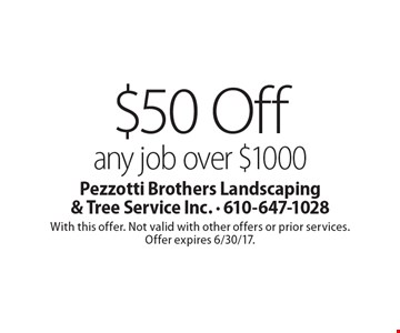 $50 Off any job over $1000. With this offer. Not valid with other offers or prior services. Offer expires 6/30/17.