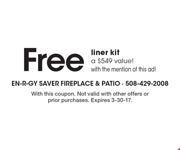 Free liner kit a $549 value! with the mention of this ad! With this coupon. Not valid with other offers or prior purchases. Expires 3-30-17.
