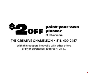 $2 off paint-your-own plaster of $15 or more. With this coupon. Not valid with other offers or prior purchases. Expires 4-28-17.