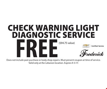 Free Check Warning Light Diagnostic Service ($94.75 value). Does not include past purchase or body shop repairs. Must present coupon at time of service.Valid only at the Lebanon location. Expires 9-3-17.