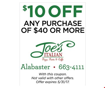 $10 off any purchase. With this coupon. Not valid with other offers. Offer expires 5-31-17.