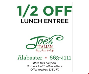 1/2 off lunch entree with purchase of lunch entree (of equal or greater value) & two beverages. With this coupon. Not valid with other offers. Offer expires 5-31-17.