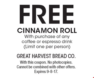 FREE CINNAMON ROLL With purchase of any coffee or espresso drink (Limit one per person). With this coupon. No photocopies. Cannot be combined with other offers. Expires 9-8-17.