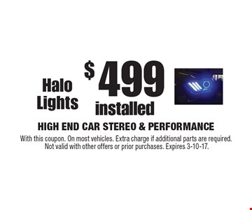 $499 installed Halo Lights. With this coupon. On most vehicles. Extra charge if additional parts are required. Not valid with other offers or prior purchases. Expires 3-10-17.