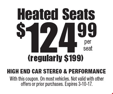$124.99 per seat Heated Seats (regularly $199). With this coupon. On most vehicles. Not valid with other offers or prior purchases. Expires 3-10-17.