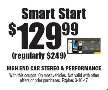 $129.99 Smart Start (regularly $249). With this coupon. On most vehicles. Not valid with other offers or prior purchases. Expires 3-10-17.