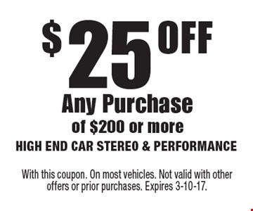 $25 OFF Any Purchase of $200 or more. With this coupon. On most vehicles. Not valid with other offers or prior purchases. Expires 3-10-17.