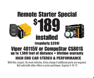 $189 installed Remote Starter Special (regularly $299)Viper 40115V or CompuStar CS801Sup to 1,500 feet of distance - lifetime warranty. With this coupon. On most vehicles. Extra charge if additional parts are required. Not valid with other offers or prior purchases. Expires 3-10-17.