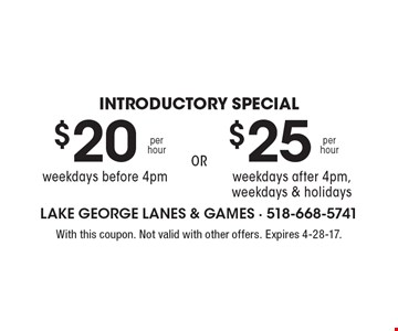 $20 per hour weekdays before 4pm OR $25 per hour weekdays after 4pm, weekdays, and holidays. With this coupon. Not valid with other offers. Expires 4-28-17.