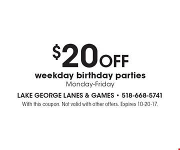 $20 OFF weekday birthday parties Monday-Friday. With this coupon. Not valid with other offers. Expires 10-20-17.
