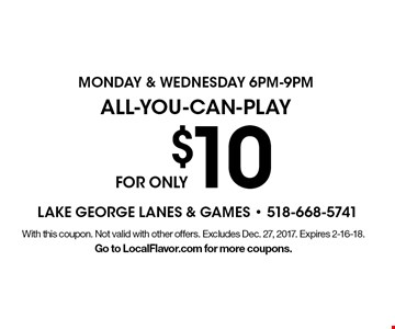 FOR ONLY $10 All-You-Can-Play Monday & Wednesday 6pm-9pm. With this coupon. Not valid with other offers. Excludes Dec. 27, 2017. Expires 2-16-18. Go to LocalFlavor.com for more coupons.