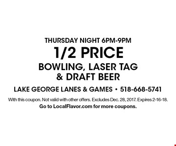 1/2 PRICE bowling, laser tag & draft beer Thursday night 6pm-9pm. With this coupon. Not valid with other offers. Excludes Dec. 28, 2017. Expires 2-16-18. Go to LocalFlavor.com for more coupons.