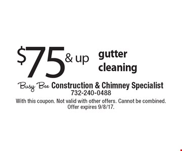 $75 & up gutter cleaning. With this coupon. Not valid with other offers. Cannot be combined. Offer expires 9/8/17.