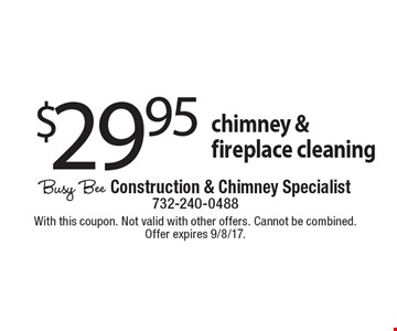 $29.95 chimney & fireplace cleaning. With this coupon. Not valid with other offers. Cannot be combined. Offer expires 9/8/17.