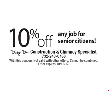 10% off any job for senior citizens! With this coupon. Not valid with other offers. Cannot be combined. Offer expires 10/13/17.