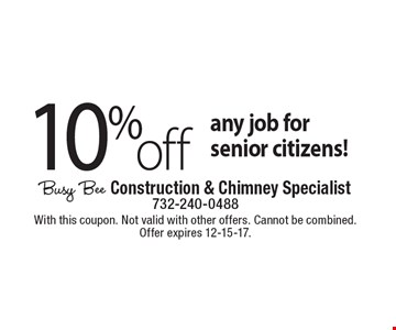 10% off any job for senior citizens! With this coupon. Not valid with other offers. Cannot be combined. Offer expires 12-15-17.