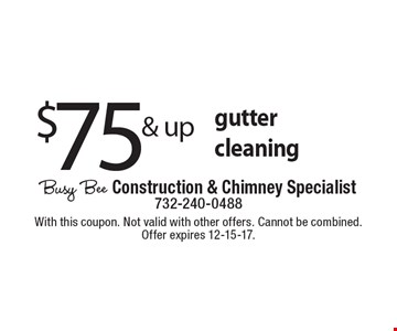 $75 & up gutter cleaning. With this coupon. Not valid with other offers. Cannot be combined. Offer expires 12-15-17.