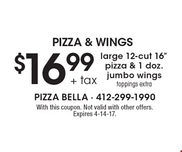 PIZZA & WINGS $16.99 plus tax for 1 large 12-cut 16