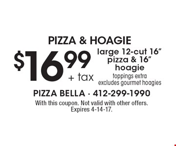 PIZZA & HOAGIE $16.99 plus tax for 1 large 12-cut 16