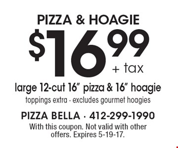 PIZZA & HOAGIE - $16.99 + tax large 12-cut 16