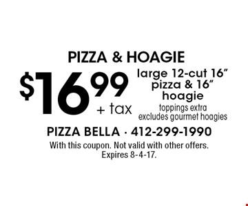 PIZZA & HOAGIE - $16.99+ tax large 12-cut 16