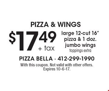 PIZZA & WINGS $17.49 + tax large 12-cut 16