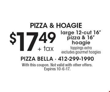 PIZZA & HOAGIE $17.49 + tax large 12-cut 16